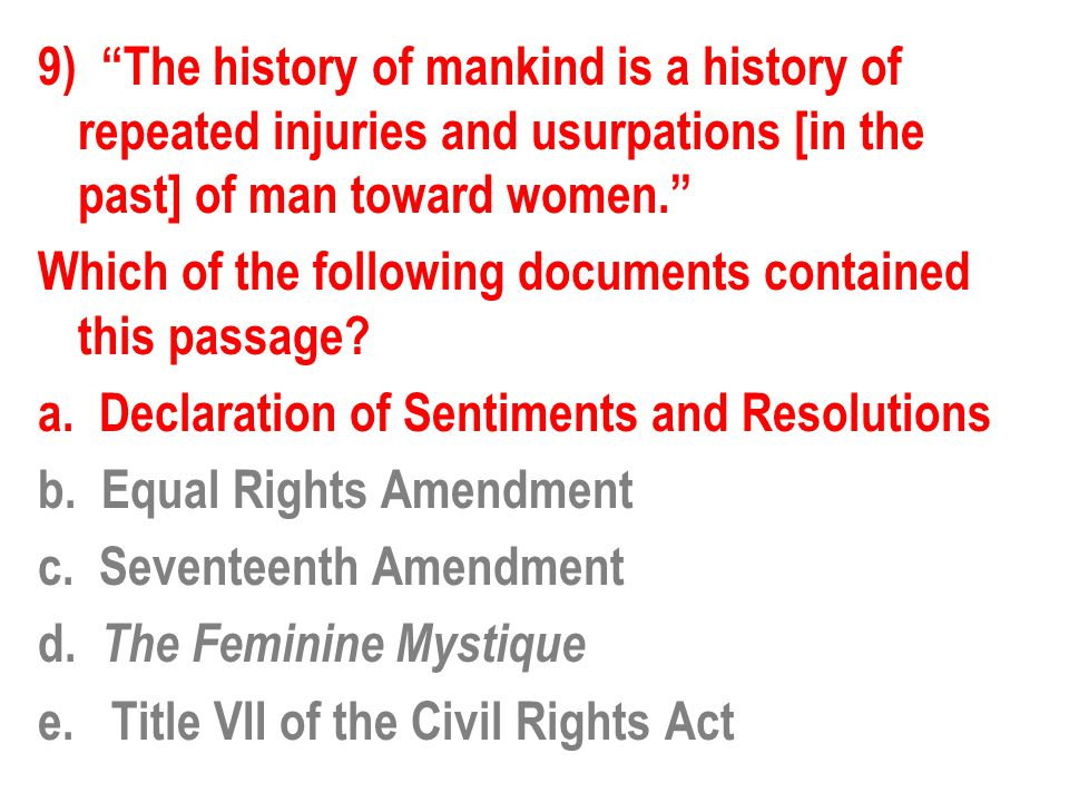 9) The history of mankind is a history of repeated injuries and usurpations [in the past] of man toward women. Which of the following documents contained this passage.